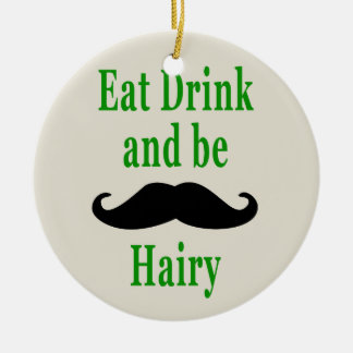 Eat Drink & be Hairy Ceramic Ornament