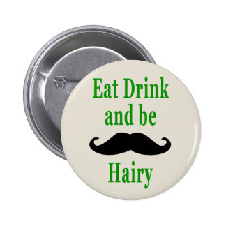 Eat Drink & be Hairy Pinback Button