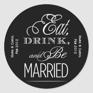 Eat, Drink, Be Married Classic Round Sticker
