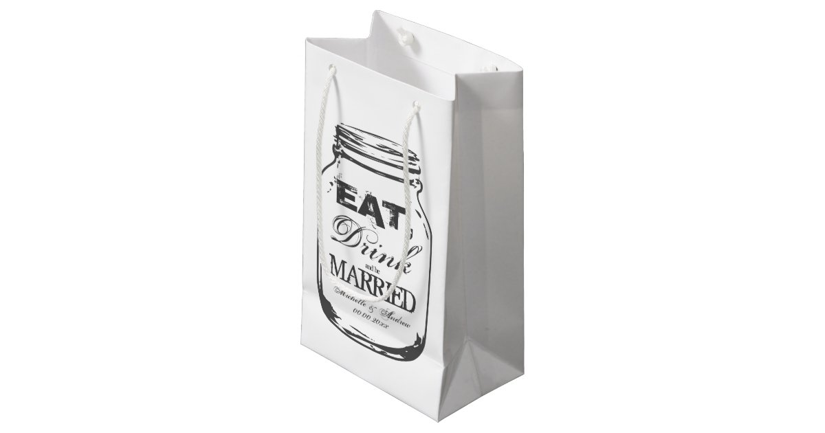 Zazzle Wedding Gift Bags : Eat drink be married mason jar wedding gift bags Zazzle