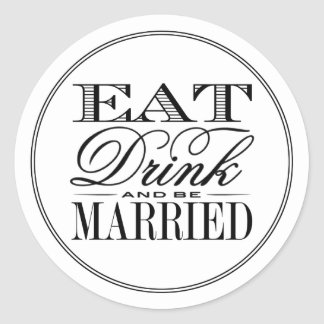 Eat, Drink & Be Married Modern Black/White Wedding Classic Round Sticker