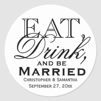 Eat, Drink, Be Married Personalized Wedding Favor Classic Round Sticker