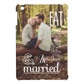 Eat Drink & Be Married Photo iPad Mini Case