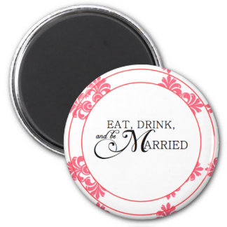 Eat, Drink & Be Married Round Magnet