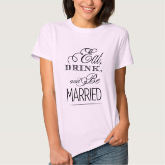 Eat, Drink, Be Married T-Shirt