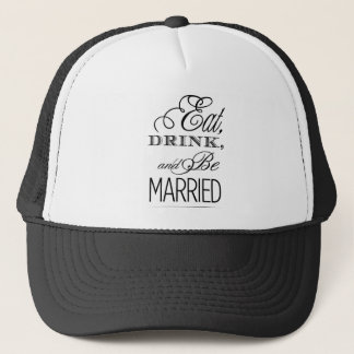 Eat, Drink, Be Married Trucker Hat