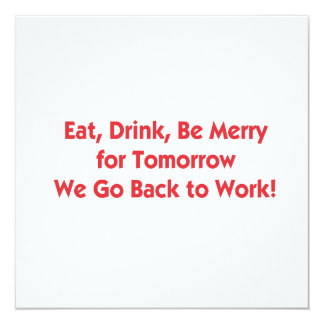Eat, Drink, Be Merry for Tomorrow We Go Back to Wo Card