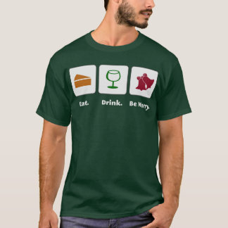 Eat. Drink. Be Merry. Shirts