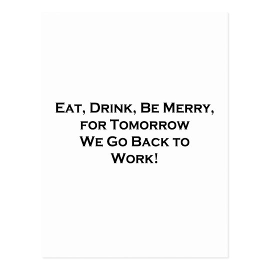 Eat, Drink, Be Merry - Tomorrow We Go Back to Work Postcard