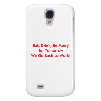 Eat, Drink, Go Back to Work Galaxy S4 Case