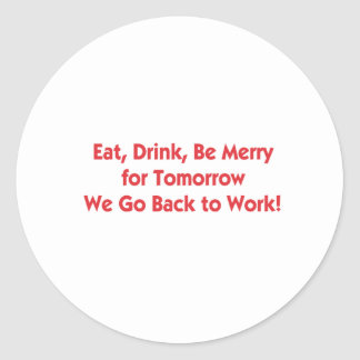 Eat, Drink, Go Back to Work Sticker