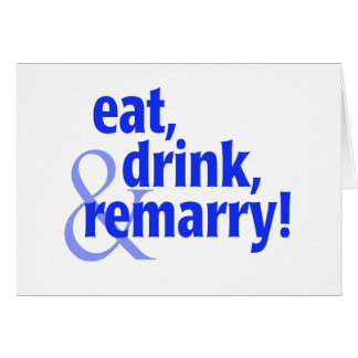 Eat Drink Remarry Card