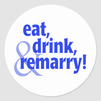 Eat Drink Remarry Classic Round Sticker