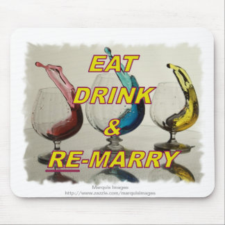 EAT DRINK & REMARRY MOUSE PAD