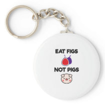 Eat Figs Not Pigs Funny Vegetarian Vegan Herbivore Keychain