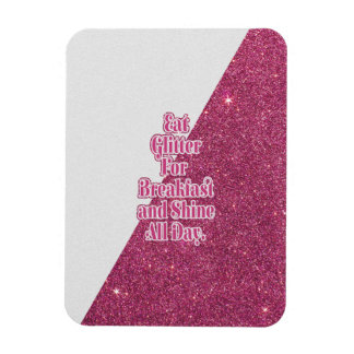 """""""Eat Glitter for Breakfast and Shine all Day."""" Magnet"""