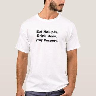 Eat Halupki.Drink Beer.Pray Vespers. T-Shirt