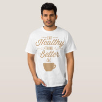 Eat Healthy Think Better Coffee Brown T Shirt