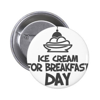 Eat Ice Cream For Breakfast Day - 18th February Pinback Button