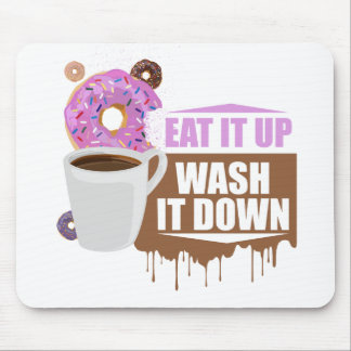 Eat It Up - Wash It Down Mouse Pad