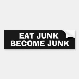 EAT JUNK BECOME JUNK BUMPER STICKERS