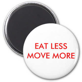 EAT LESS MOVE MORE 2 INCH ROUND MAGNET