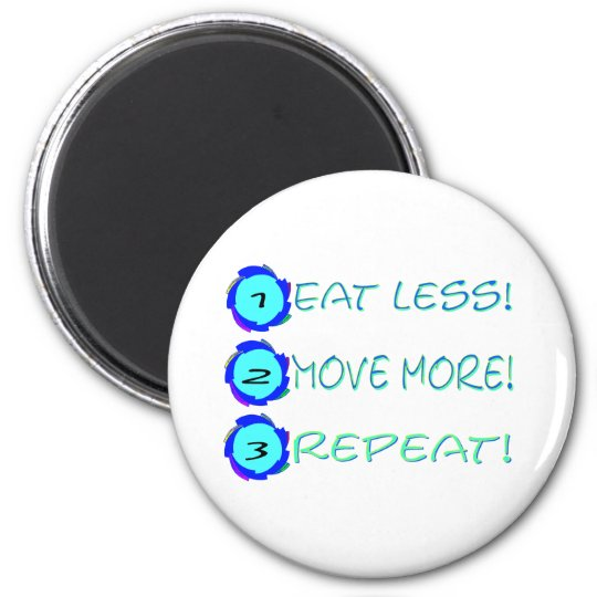 Eat less, move more, repeat! magnet