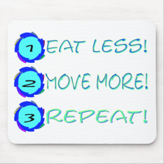 Eat less, move more, repeat! mouse pad