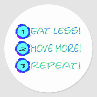 Eat less, move more, repeat! classic round sticker