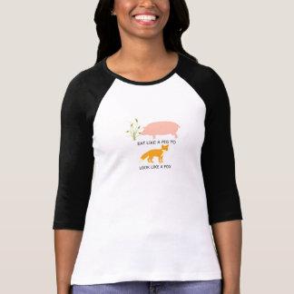 Eat Like A Pig To Look Like A Fox T-Shirt