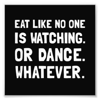 Eat Like No One Is Watching Photo Print