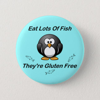 Eat Lots Of Fish, They're Gluten Free Pinback Button
