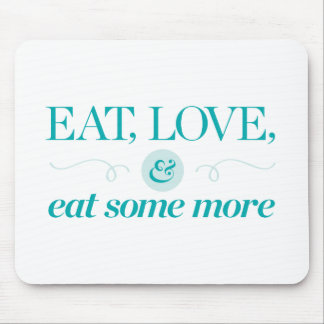 Eat, Love & Eat Some More Mouse Pad
