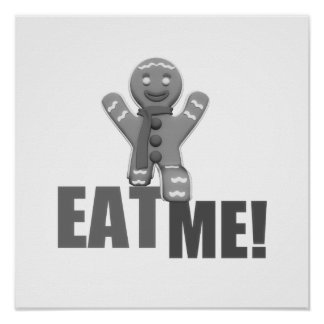 EAT ME! Gingerbread Man - Grey B&W Poster