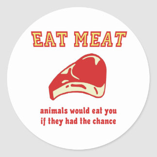 Eat Meat Animals would eat you if they could Classic Round Sticker