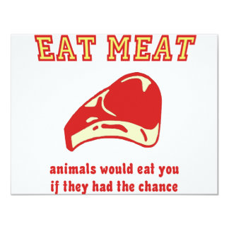"""Eat Meat Animals would eat you if they could 4.25"""" X 5.5"""" Invitation Card"""