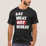 Eat Meat Not Wheat T-Shirt