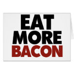 Eat More Bacon Greeting Card