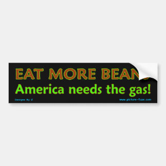 Eat More Beans!  America needs the gas! Bumper Sticker