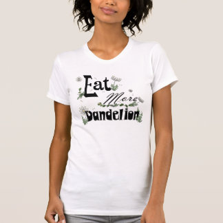 Eat More Dandelion T-shirt Forager