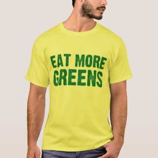 Eat More Greens T-Shirt