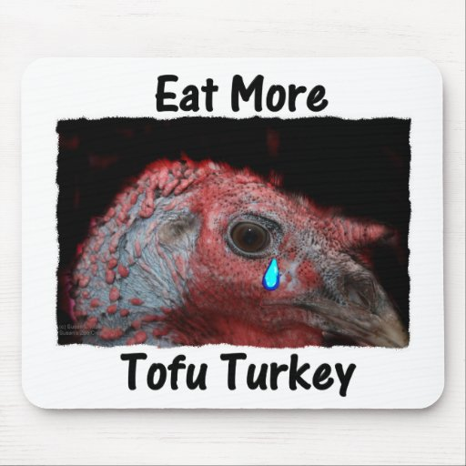 Eat More Tofu Turkey, with a pet turkey picture Mouse Pads