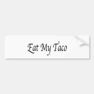 Eat My Taco Bumper Sticker