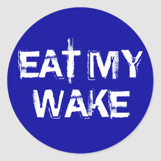 EAT MY  WAKE CLASSIC ROUND STICKER