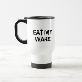 EAT MY  WAKE TRAVEL MUG