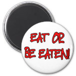 Eat Or Be Eaten Fridge Magnets