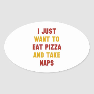 Eat Pizza And Take Naps Oval Sticker