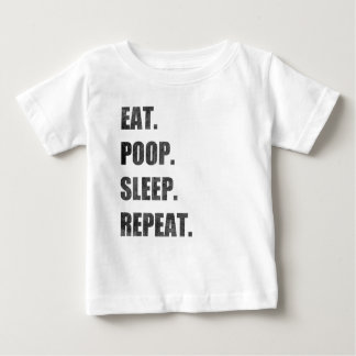 Eat. Poop. Sleep. Repeat. Baby T-Shirt