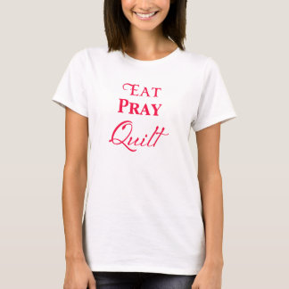 Eat Pray Quilt with Red Text Words T-Shirt