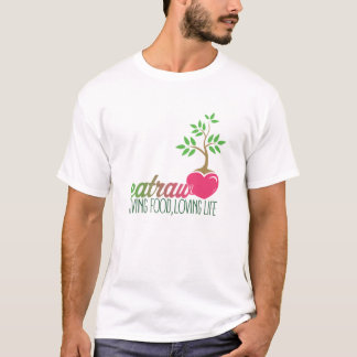 Eat Raw, Living Food Loving Life T-Shirt